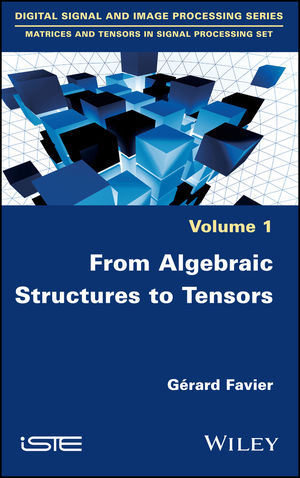 Matrices and Tensors in Signal Processing set / From Algebraic Structures to Tensors vol.1